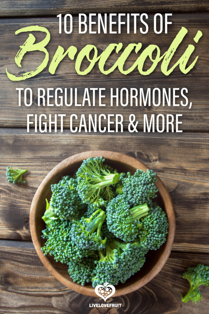 broccoli cut up in bowl on wooden table with text - 10 benefits of broccoli to regulate hormones, fight cancer and more