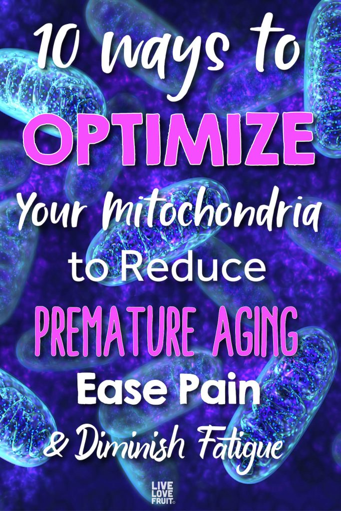 mitochondria in the background with text - 10 ways to optimize your mitochondria to reduce premature aging, ease page & diminish fatigue