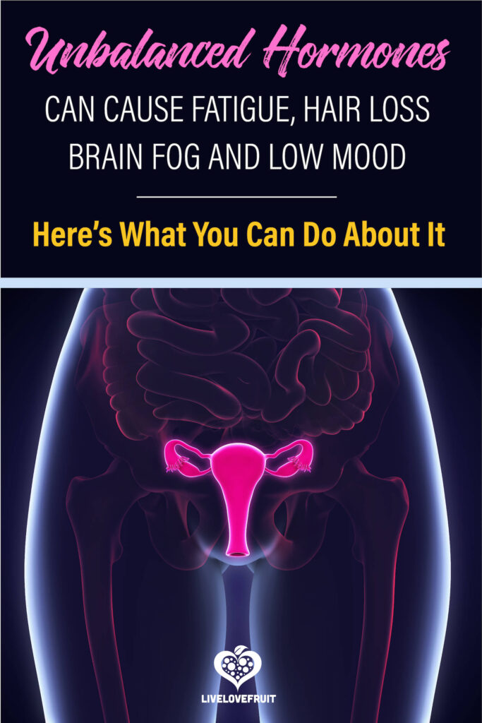 female reproductive system with text - unbalanced hormones can cause fatigue, hair loss, brain fog and low mood. Here's what you can do about it.